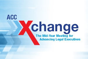 ACC Xchange: The Mid-Year Meeting For Advancing Legal Executives