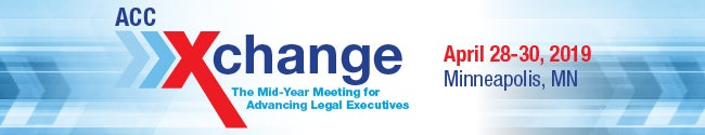 ACC Xchange The Mid-Year Meeting for Advancing Legal Executives April 28-30 2019 Minneapolis Minnesota