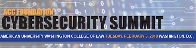 ACC Foundation Cybersecurity Summit American University Washington College of Law Tuesday February 6 2018 Washington, D.C.