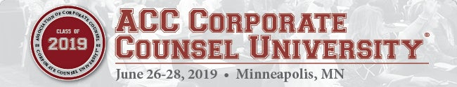 Association of Corporate Counsel Class of 2019 Corporate Counsel University June 26-28 2019 Minneapolis MN