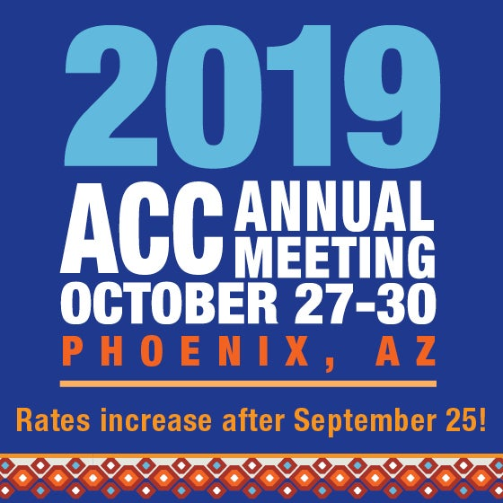 2019 ACC Annual Meeting, October 27-30, Phoenix, AZ - Rates increase after September 25!