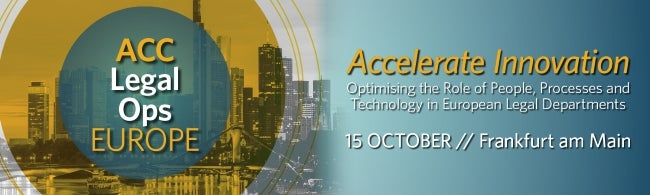 ACC Legal Ops Europe Accelerate Innovation Optimizing the Role of People, Processes, and Technology in European Legal Departments, 15 October // Frankfurt am Main